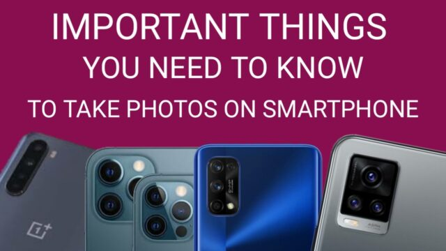 Important ThingsTo Know To Take Photos On Smartphone